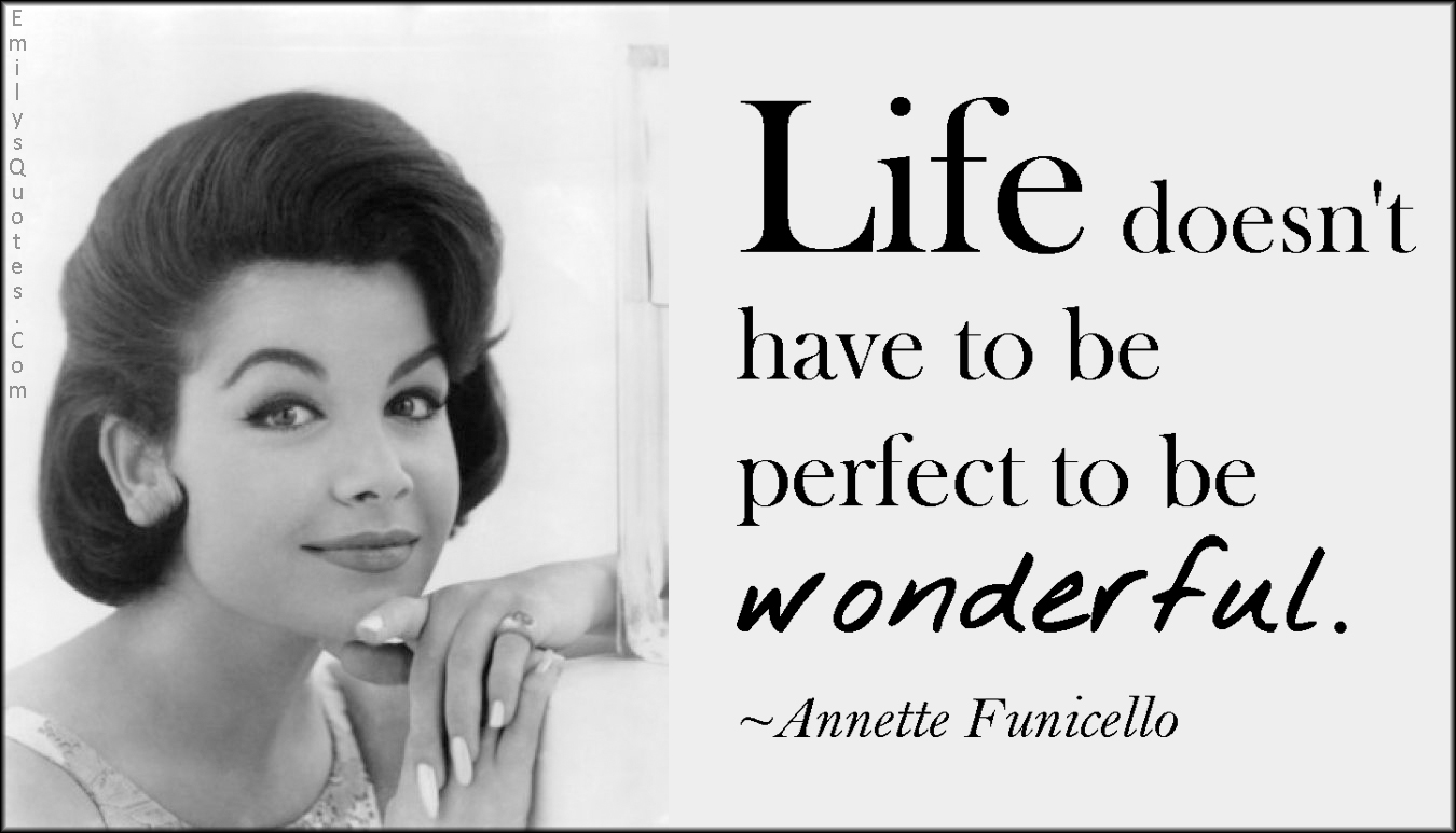 EmilysQuotes.Com - life, perfect, wonderful, amazing, great, inspirational, positive, Annette Funicello