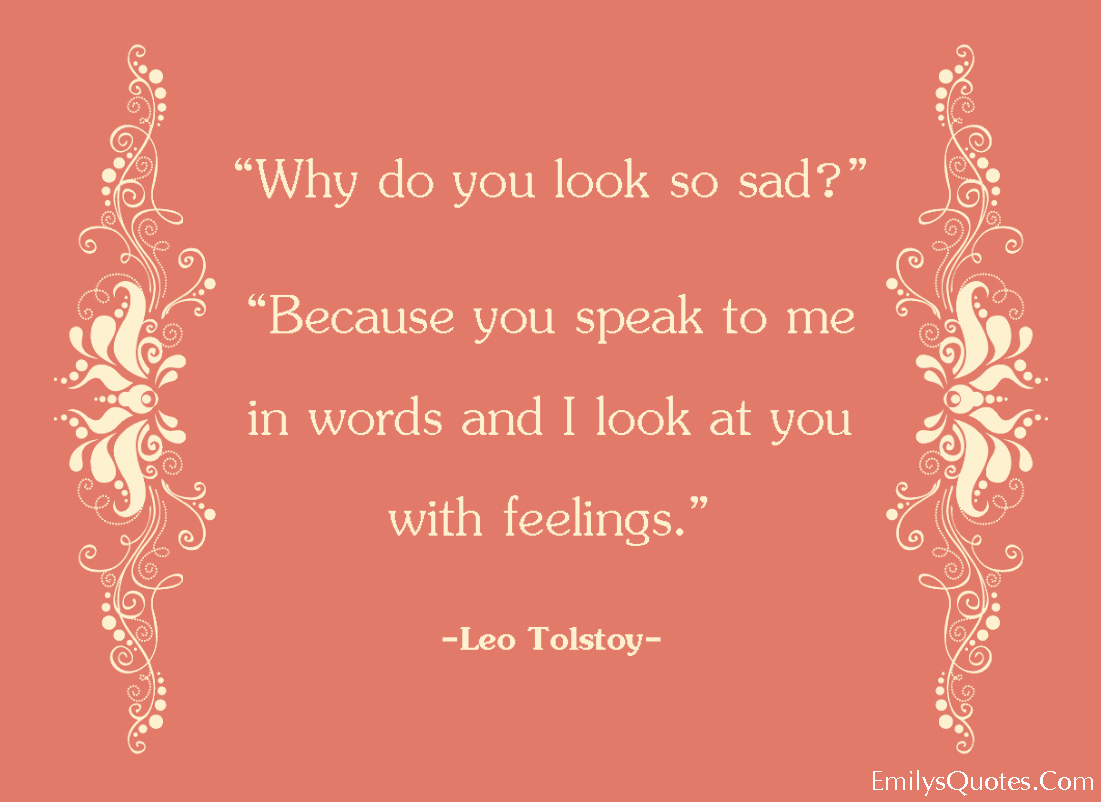EmilysQuotes.Com - look, sad, communication, words, feelings, reason, inspirational, love, romantic, Leo Tolstoy
