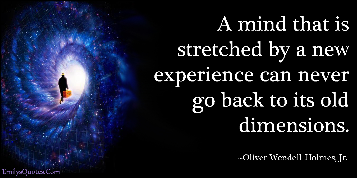 EmilysQuotes.Com - mind, stretched, experience, old, dimensions, amazing, great, inspirational, intelligent, Oliver Wendell Holmes, Jr.