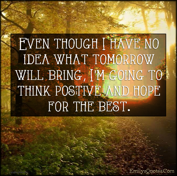 EmilysQuotes.Com - no idea, tomorrow, think, positive, hope, inspirational, future, attitude, unknown
