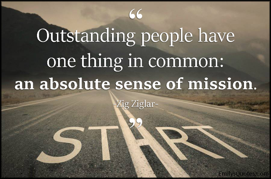 Outstanding people have one thing in common: an absolute sense of
