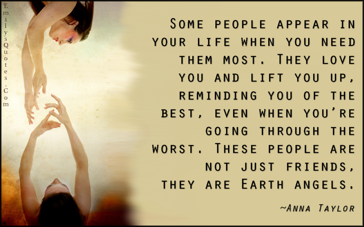 EmilysQuotes.Com - people, life, appear, need, love, lift, remind, friends, Earth, angels, inspirational, positive, Anna Taylor