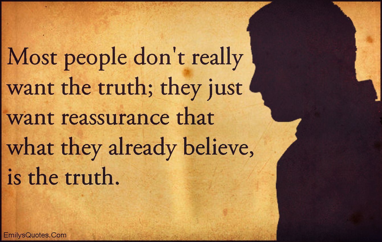 EmilysQuotes.Com - people, want, need, truth, reassurance, believe, ignorance, sad, unknown