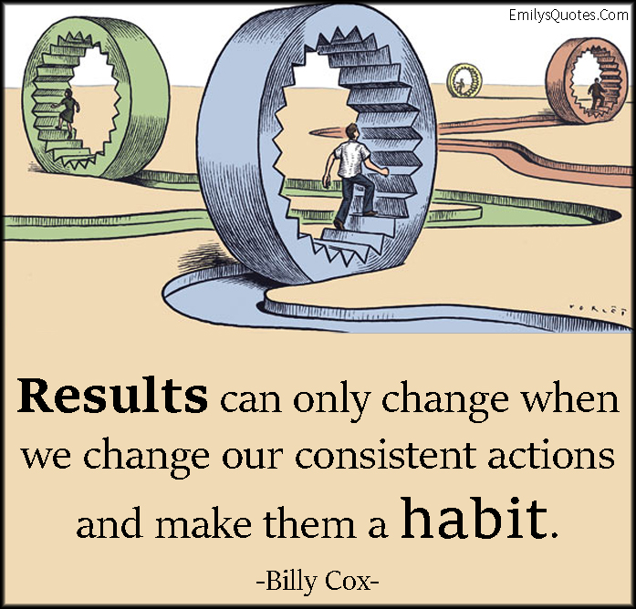 EmilysQuotes.Com - results, change, consistent actions, habit, inspirational, advice, Billy Cox