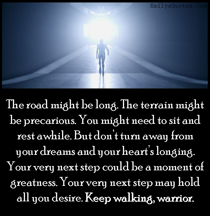 EmilysQuotes.Com - road, long, need, rest, hard road, dreams, great, desire, warrior, motivational, inspirational, encouraging, strong, unknown