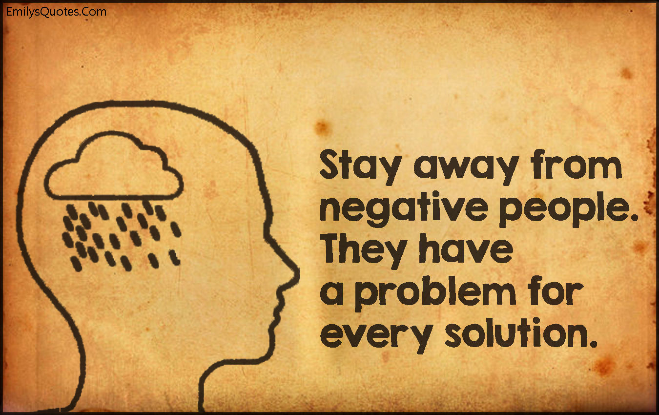 EmilysQuotes.Com - stay away, negative, people, problem, solution, advice, unknown