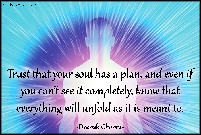 EmilysQuotes.Com - trust, soul, plan, know, unfold, meant to, wisdom, inspirational, amazing, great, Deepak Chopra
