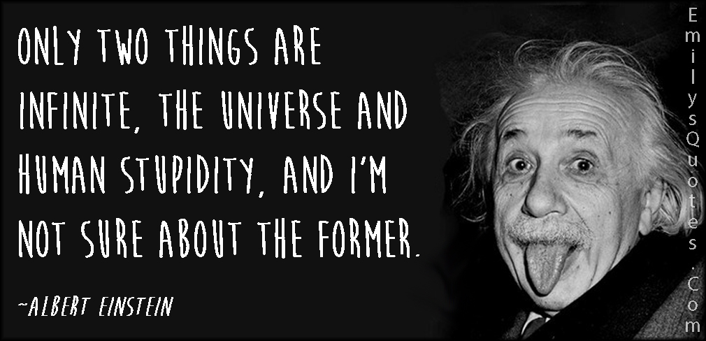 EmilysQuotes.Com - two things, infinite, universe, human stupidity, people, funny, wisdom, intelligent, Albert Einstein