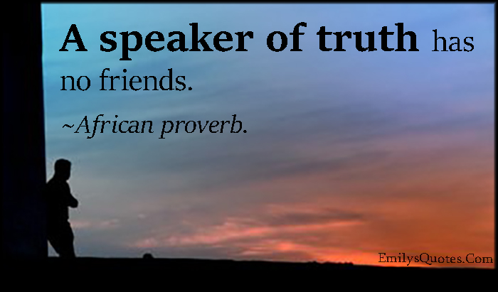 EmilysQuotes.Com - wisdom, sad, speaker of truth, truth, consequences, proverb, African proverb