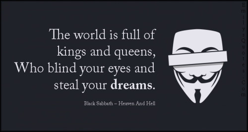 EmilysQuotes.Com - world, kings, queens, blind, steal, dreams, threat, life, Black Sabbath – Heaven And Hell