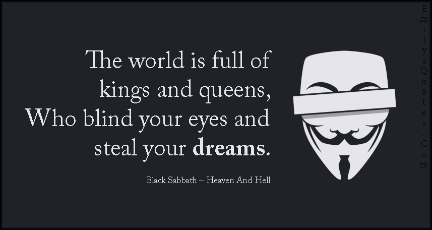 The World Is Full Of Kings And Queens Who Blind Your Eyes And Steal Your Dreams Popular