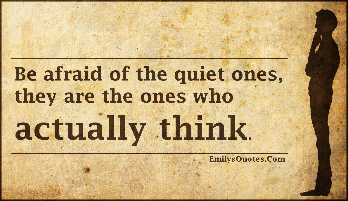 EmilysQuotes.Com - afraid, fear, quiet, silence, think, thinking, funny, threat, intelligent, unknown