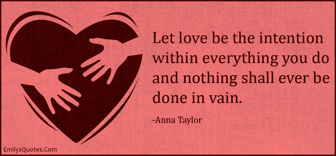 EmilysQuotes.Com - amazing, love, intention, vain, inspirational, positive, life, Anna Taylor