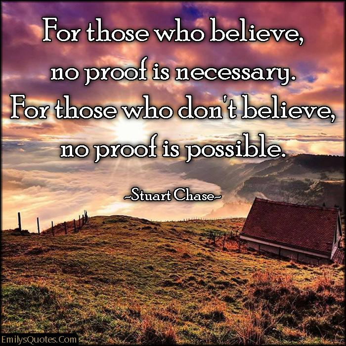EmilysQuotes.Com - believe, proof, necessary, possible, inspirational, faith, Stuart Chase