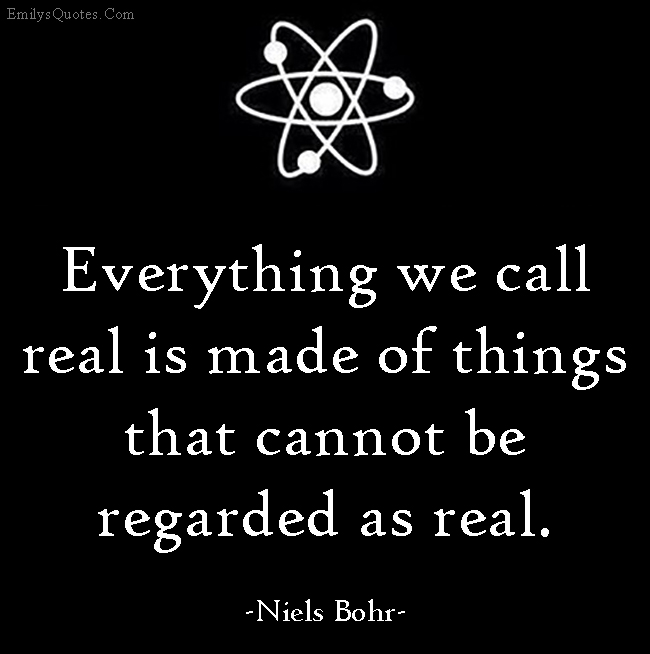 EmilysQuotes.Com - call, real, regarded, wisdom, life, amazing, imagination, Niels Bohr