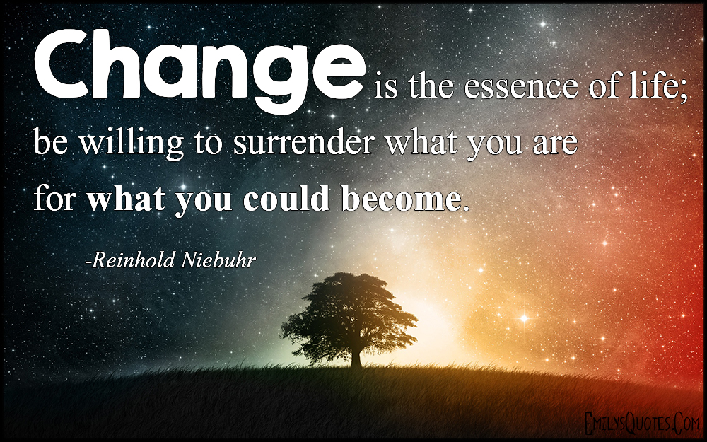 EmilysQuotes.Com - change, essence, life, willing, surrender, amazing, great, inspirational, wisdom, Reinhold Niebuhr