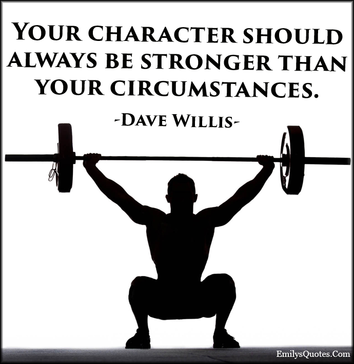 EmilysQuotes.Com - character, stronger, strength, circumstances, encouraging, motivational, inspirational, Dave Willis