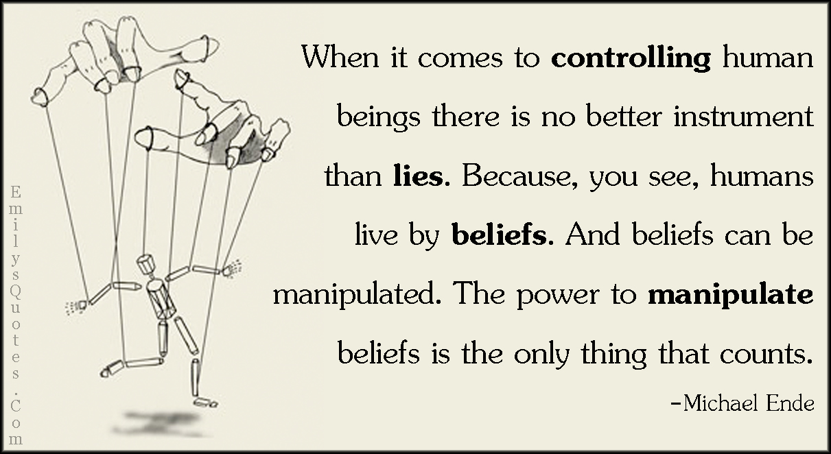 EmilysQuotes.Com - control, human, instrument, lies, beliefs, believe, people, manipulate, power, threat, intelligent,  Michael Ende