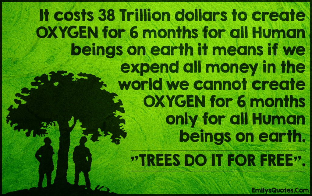 EmilysQuotes.Com - costs, 38 trillion, oxygen, human beings, earth, money, world, tree, nature, free, amazing, great, inspirational, unknown