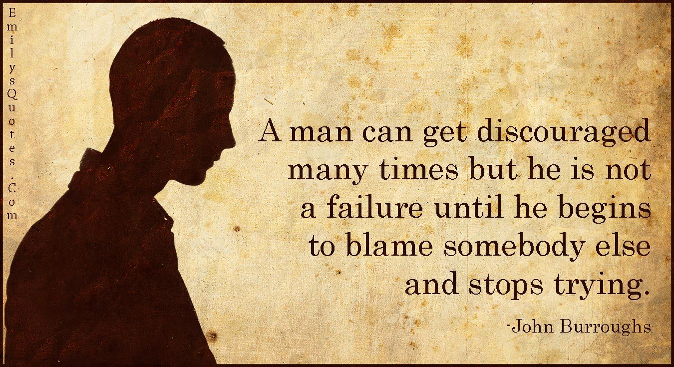 EmilysQuotes.Com - discouraged, failure, blame, stops trying, attitude, consequences, John Burroughs