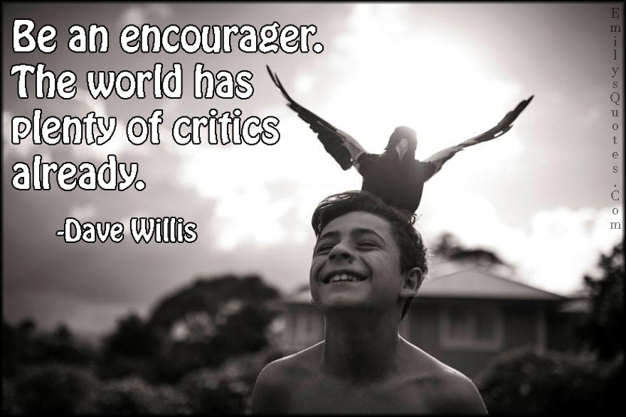 EmilysQuotes.Com - encourager, world, plenty, critics, amazing, great, inspirational, being a good person, Dave Willis