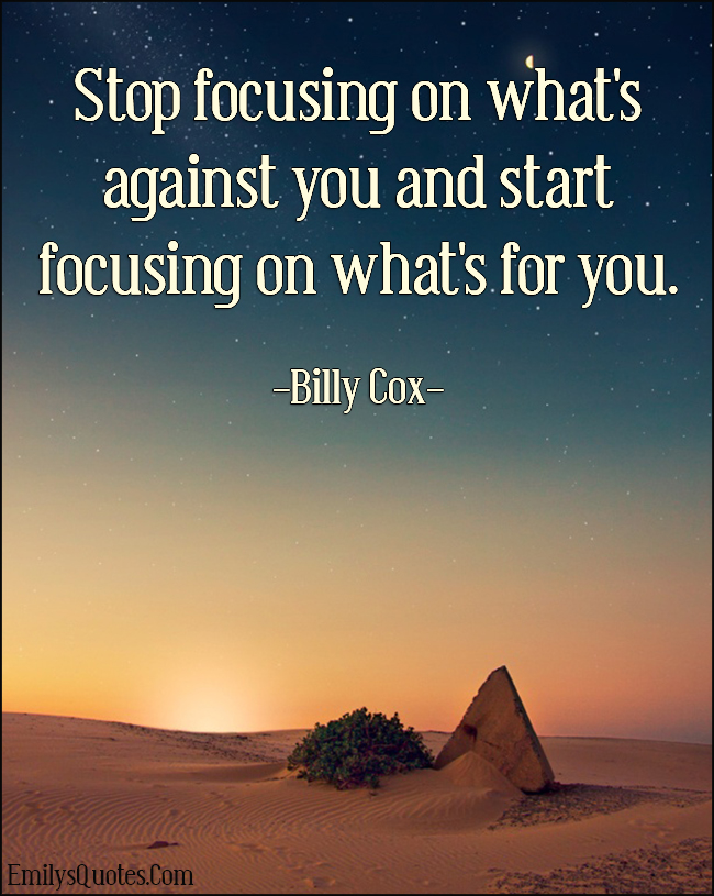 EmilysQuotes.Com - focus, against, start, for you, amazing, inspirational, motivational, encouraging, Billy Cox