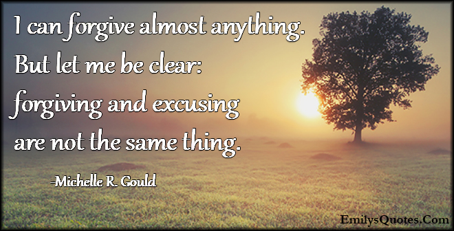EmilysQuotes.Com - forgive, anything, clear, forgiving, excusing, same thing, relationship, understanding, Michelle R. Gould
