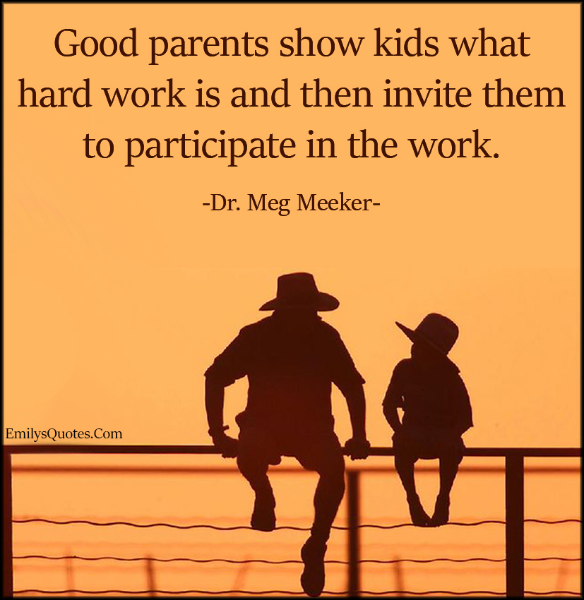 EmilysQuotes.Com - good parents, parenting, kids, hard work, invite, participate, work, inspirational, Dr. Meg Meeker