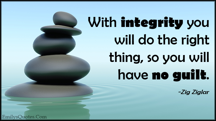 EmilysQuotes.Com - integrity, honesty, right thing, guilt, morality, being a good person, Zig Ziglar