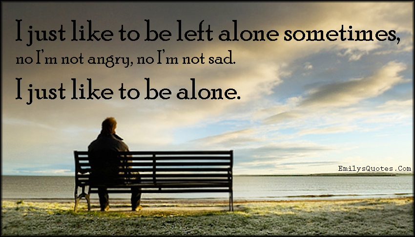 Feelings Of Wanting To Be Alone
