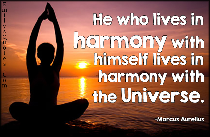 He Who Lives In Harmony With Himself Lives In Harmony With The