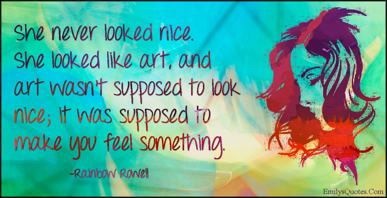 EmilysQuotes.Com - look, nice, art, feelings, amazing, inspirational, beauty,  Rainbow Rowell