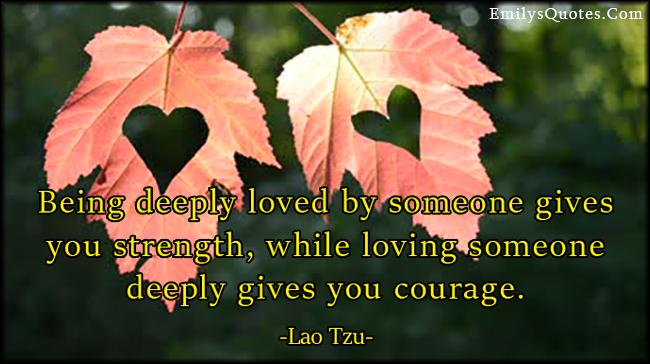 EmilysQuotes.Com - love, deep, strength, courage, inspirational, feelings, Lao Tzu