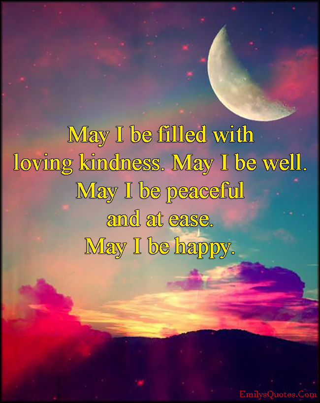 Loving Kindness Quotes Delectable May I Be Filled With Loving Kindnessmay I Be Wellmay I Be