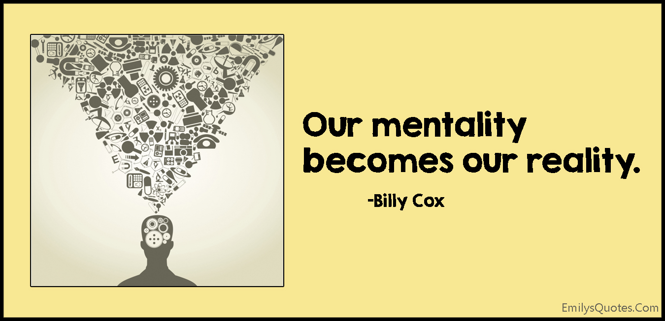 EmilysQuotes.Com - mentality, thinking, mind, reality, intelligent, consequences, Billy Cox