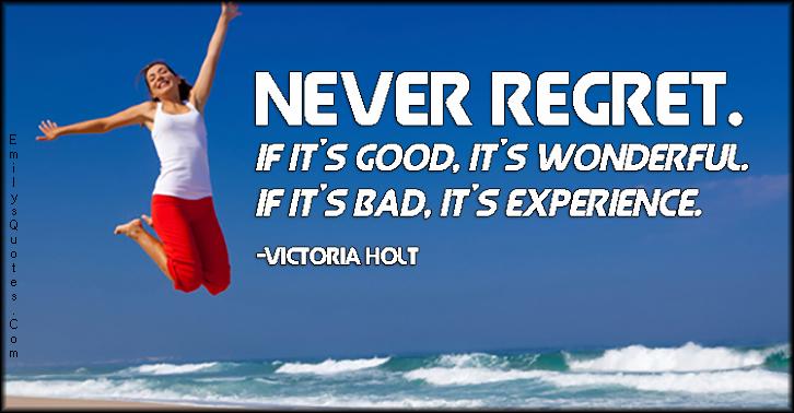 EmilysQuotes.Com - never regret, regret, good, wonderful, bad, experience, amazing, great, inspirational, attitude, life, advice, positive,  Victoria Holt