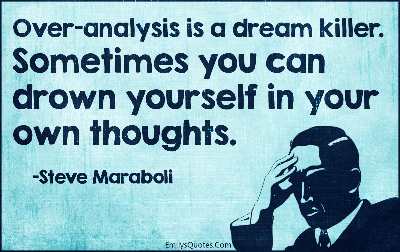 EmilysQuotes.Com - over-analysis, dream, killer, drown, own thoughts, thinking, consequences, Steve Maraboli