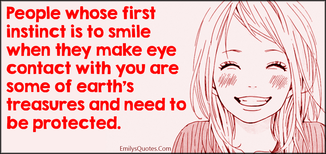 People whose first instinct is to smile when they make eye contact ...