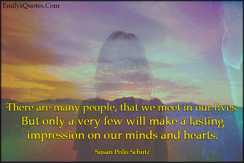 EmilysQuotes.Com - people, meet, life, few, impression, mind, heart, inspirational, relationship, remember, Susan Polis Schutz