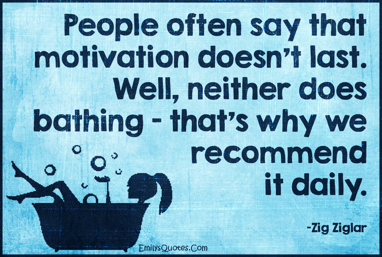 Quotes Zig Ziglar People Often Say That Motivation Doesn't Lastwell Neither Does