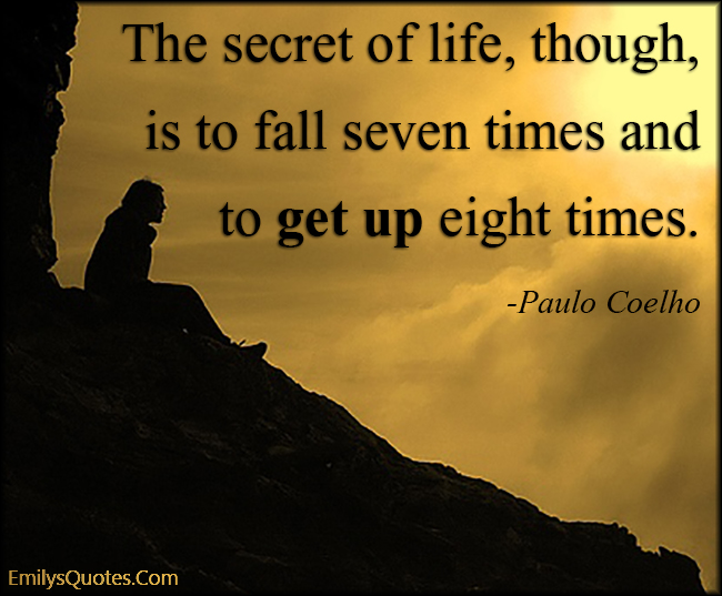 EmilysQuotes.Com - secret, life, fall, seven, rise, get up, eight, amazing, great, inspirational, motivational, encouraging, attitude,  Paulo Coelho