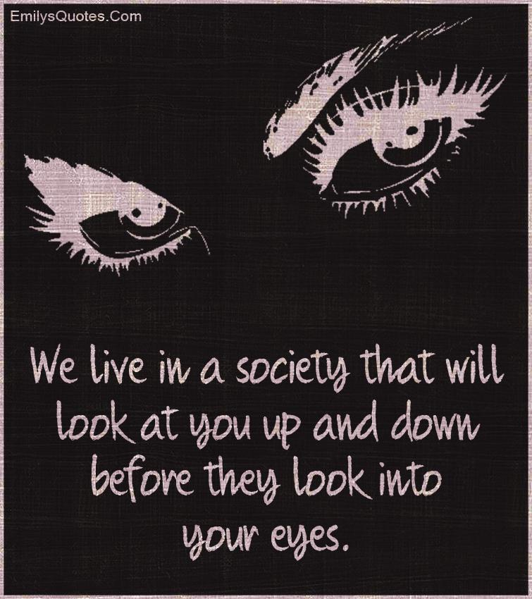 EmilysQuotes.Com - society, look, people, eyes, sad, negative, jealousy, unknown