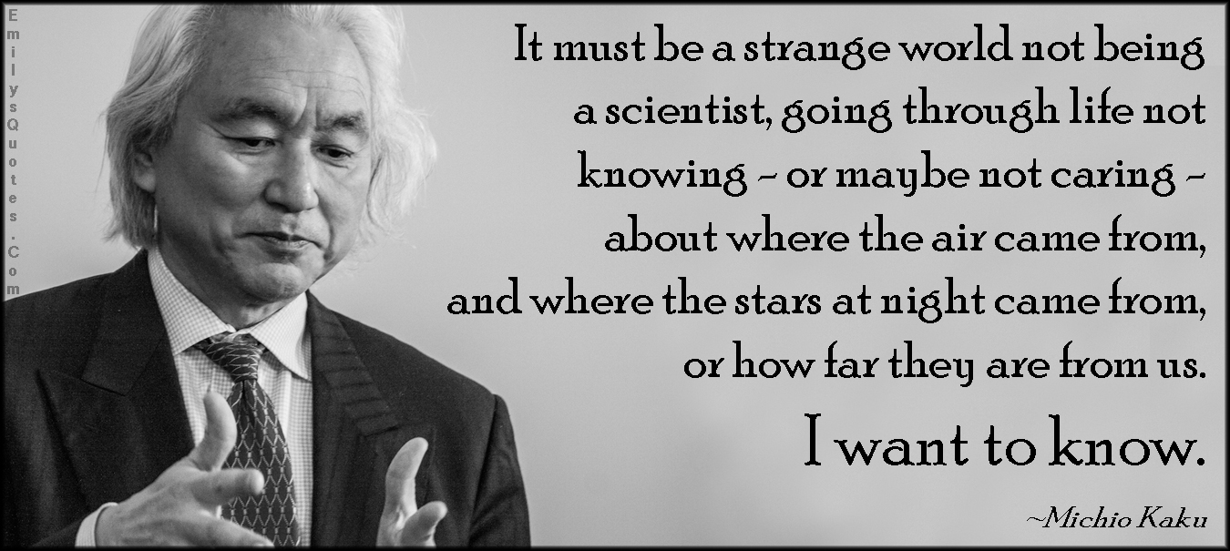 Scientist Quotes It Must Be A Strange World Not Being A Scientist Going Through