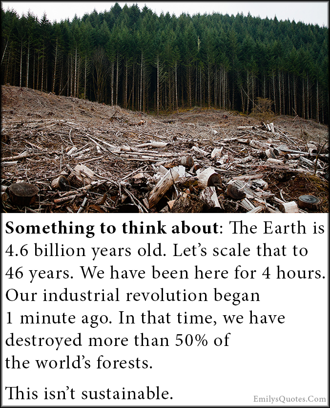 EmilysQuotes.Com - think, earth, time, industrial revolution, revolution, industry, destruction, forest, nature, sad, people, consequences, unknown