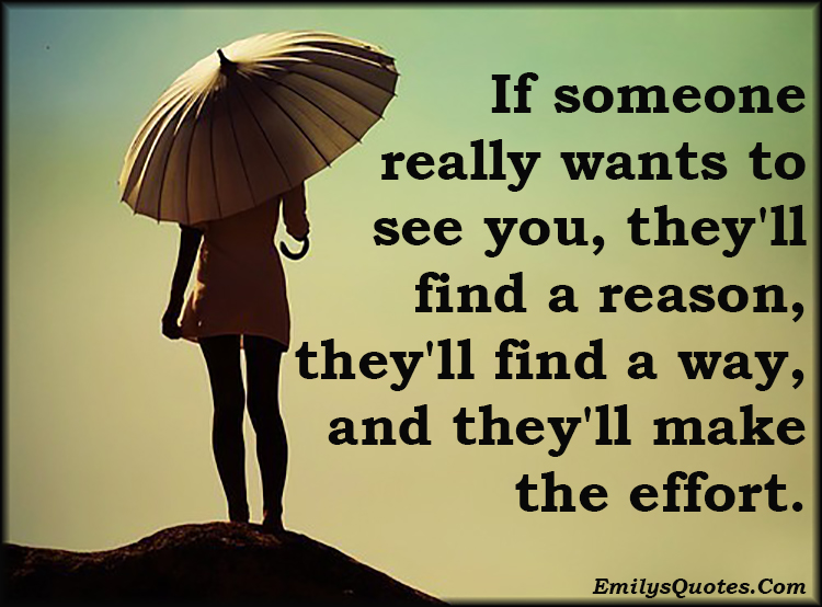 EmilysQuotes.Com - want, see you, find, reason, find a way, effort, inspirational, relationship, caring, unknown