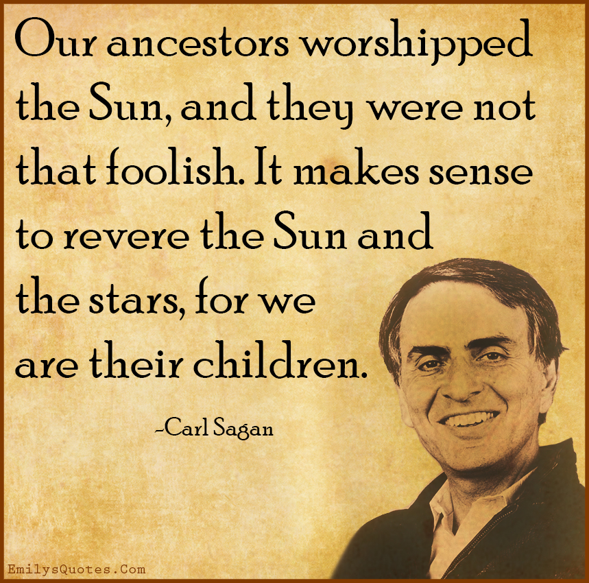 EmilysQuotes.Com - worship, Sun, foolish, sense, stars, children, inspirational, science, intelligent, life, Carl Sagan