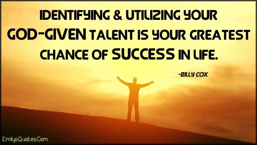High Quality Identifying U0026 Utilizing Your God Given Talent Is Your Greatest Chance Of  Success In Life | Popular Inspirational Quotes At EmilysQuotes