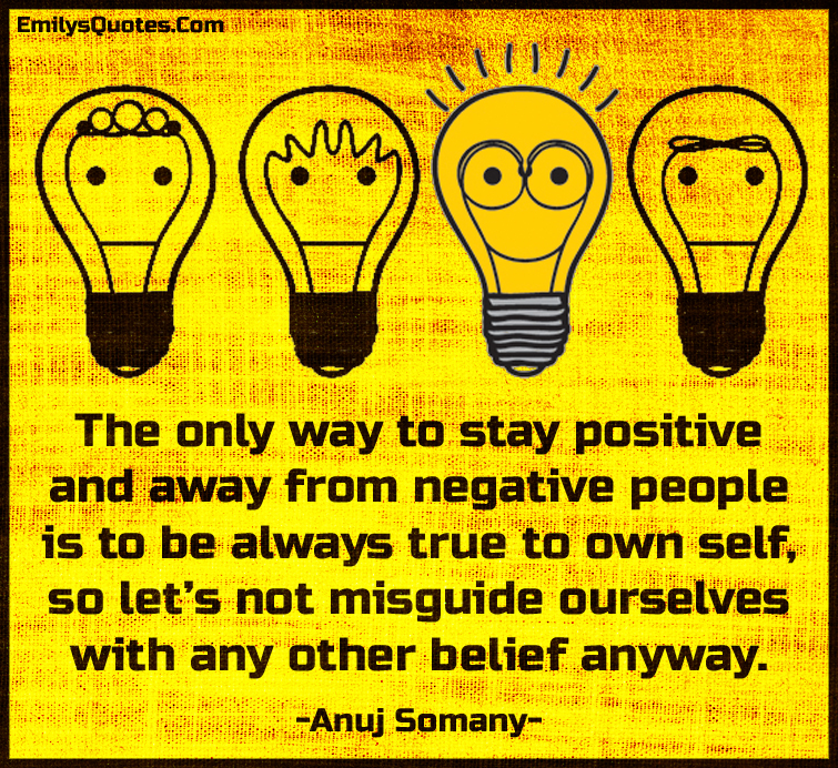 EmilysQuotes.Com - advice, positive, negative, people, relationship, true, own self, misguide, belief, Anuj Somany
