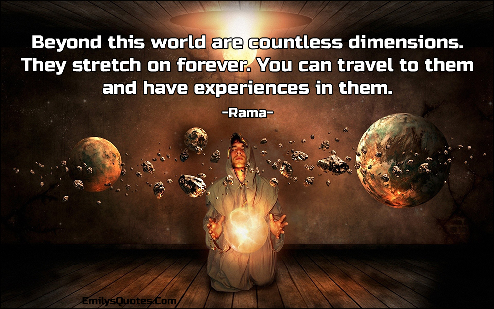 EmilysQuotes.Com - amazing, great, inspirational, beyond, world, countless, dimensions, stretch, forever, travel, experience, science, wisdom, Rama