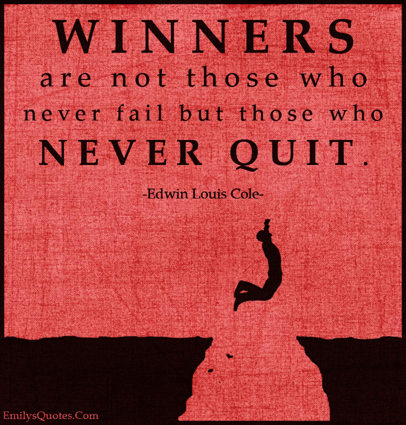 EmilysQuotes.Com - amazing, great, inspirational, motivational, encouraging, winner, fail, failure, never quit, Edwin Louis Cole